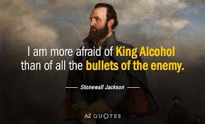 Stonewall Jackson Quotes Unique Stonewall Jackson Quote I Am More Afraid Of King Alcohol Than Of All