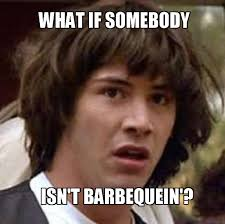 What if somebody isn't barbequein'? | Sweet Brown / Ain't Nobody ... via Relatably.com