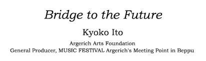 "essay titled ""bridge to the future"" written by kyoko ito  the music festival created by martha argerich has valued meeting as symbolized in its official for me encountering martha in europe was a miracle"