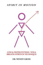 Spirit in Motion: Gym & Water Fitness / Yoga Breath-Stretch Technique by  Dr. Wendy Gross, Paperback | Barnes & Noble®