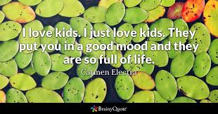 Love Quotes Kids Stunning I Love Kids I Just Love Kids They Put You In A Good Mood And They