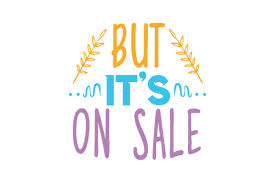 Sale Quote But It S On Sale Quote Svg Cut