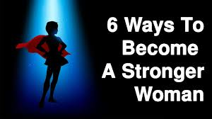 6 Ways To Become A Stronger Woman