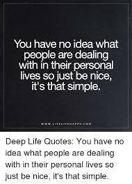 You Have No Idea What People Are Dealing With In Their Personal Delectable Nice And Simple Quotes
