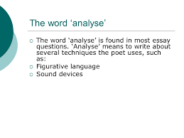 how to write an essay level ppt the word analyse the word analyse is found in most essay questions