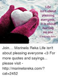 Life Isn't About Pleasing Eueryone It Is About Hurting O One Fascinating Pleasing Heart Love Quotes