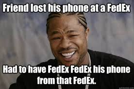 Friend lost his phone at a FedEx Had to have FedEx FedEx his phone ... via Relatably.com