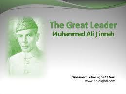 the great leader m a jinnah the great leader m a jinnah muhammad ali jinnah speaker abid iqbal khari wwwabidiqbalcom