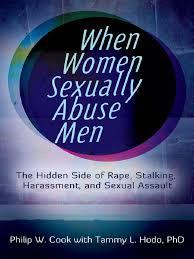 When Women Sexually Abuse Men the Hidden Side of Rape Stalking.