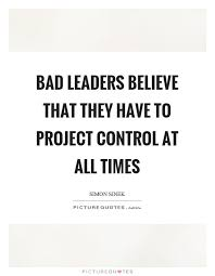 Bad Leadership Quotes Simple Bad Leadership Quotes Pleasing Bad Leaders Believe That They Have To
