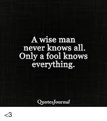 Fool Quotes Cool A Wise Man Never Knows All Only A Fool Knows Everything Quotes