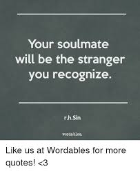 3 Word Quotes Best Your Soulmate Will Be The Stranger You Recognize In Wordables Like