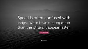 Johan Cruijff Quote Speed Is Often Confused With Insight When I