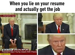 When you lie on your resume and actually get the job Donald Trump
