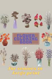 Flower coloring pages make the day bright and sunny for me. Flower Coloring Book For Seniors In Large Print Flower Coloring Book Seniors Adults Large Print With Fun Easy And Relaxing Coloring Pages Flowers Coloring Books For Adults Relaxation Fun Easy Flower Coloring