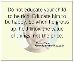 Quotes About Your Children Delectable Do Not Educate Your Child To Be Rich Educate Him To Be Happy So