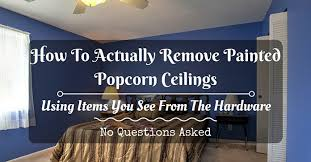 how to remove painted popcorn ceilings