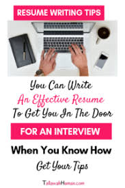Tips For An Effective Resumes Resume Writing Tips To Get You An Interview Tallawah Human
