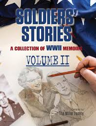 Soldiers' Stories: A Collection of WWII Memoirs, Volume II: Miller, Myra,  Miller Ballard, Lynette, Miller, Ken: 9780998731872: Amazon.com: Books