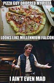 Han Solo Quotes Gorgeous Han Solo Aint Even Mad The Delivery Guy Dropped His Pizza Funny
