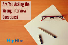 are you asking the wrong interview questions hiphire