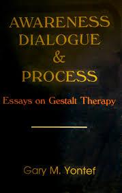 Dialogue In Essay Awareness Dialogue Essay Gestalt Process Therapy Awareness