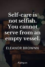 Take Care Of Yourself Quotes Extraordinary Work Quotes Quote About Self Care And Being Selfish It's So Key