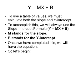 y mx b to use a table of values we must calculate both