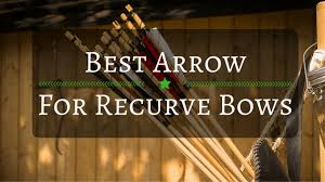 Best Arrow For Recurve Bows 2019 Updated