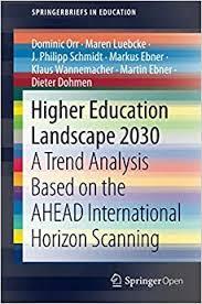 Amazon.com: Higher Education Landscape 2030: A Trend Analysis Based on the  AHEAD International Horizon Scanning (SpringerBriefs in Education)  (9783030448967): Orr, Dominic, Luebcke, Maren, Schmidt, J. Philipp, Ebner,  Markus, Wannemacher, Klaus, Ebner ...