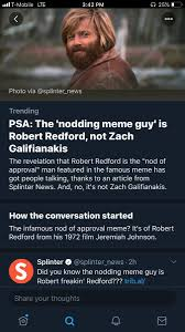 We did not find results for: The Internet Is Finding Out The Nodding In Approval Guy Is Not Zach Galifianakis But Robert Redford Page 3 Resetera