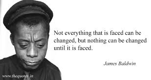 Not Everything That Is Faced Can Be Changed But Nothing Can Be