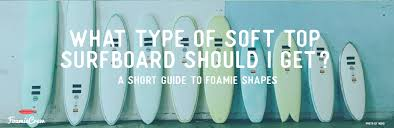 Beater Board Size Chart What Type Of Soft Surfboard A Short Guide To Foamie Shapes