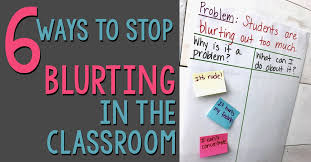 6 Ways To Stop Students From Blurting Out In The Classroom