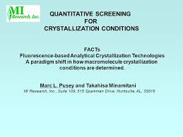 QUANTITATIVE SCREENING FOR CRYSTALLIZATION CONDITIONS Marc L. Pusey and Takahisa  Minamitani MI Research, Inc., Suite 109, 515 Sparkman Drive, Huntsville, -  ppt download