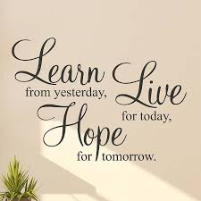 Live For Today Quotes Awesome Learn From Yesterday Live For Today Hope For Tomorrow 48