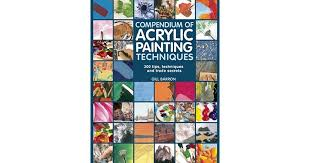 compendium of acrylic painting techniques 300 tips techniques and trade secrets by gill barron