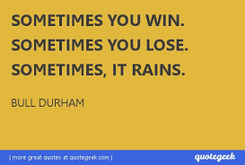 Bull Durham Quotes Fascinating Sometimes You Win Sometimes You Lose Sometimes It Rains Bull