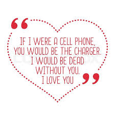Phone Quotes Delectable Funny Love Quote If I Were A Cell Phone You Would Be The Charger