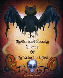 the mysterious spooky stories of my eclectic mind book by the mysterious spooky stories of my eclectic mind book by halloween artist heather gleason the mysterious spook cover for kindle 20130828 164001