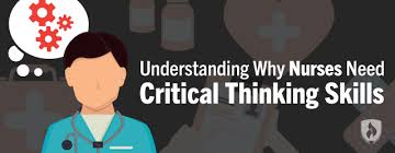 Learn about critical thinking in nursing education  nursing careers and nursing research
