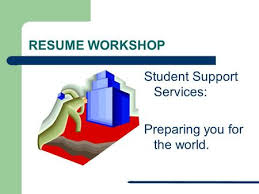 RESUME WORKSHOP Student Support Services  Preparing you for the world  SlidePlayer