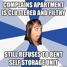 Complains apartment is cluttered and filthy still refuses to rent ... via Relatably.com