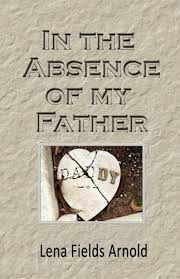 In the Absence of My Father: Arnold, Lena M.: 9780979561344: Amazon.com:  Books