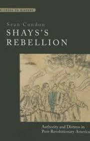 best shays rebellion ideas history articles  shays s rebellion authority and distress in post revolutionary america