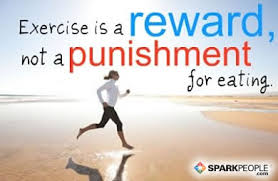 Quotes About Exercise Exercise is a reward not a punishmentfor eating SparkPeople 75