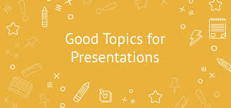 key tips for choosing the best topics for a presentation examples good topics for presentations