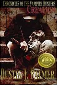 Chronicles of the Vampire Hunters: Creation: Palmer, Dustin J.:  9781475116106: Amazon.com: Books
