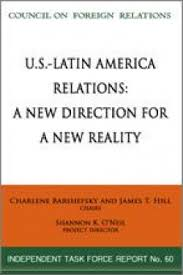 u s latin america relations council on foreign relations a new direction for a new reality
