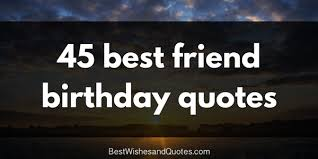 Birthday Quotes For Friend Beauteous 48 Happy Birthday Quotes For A Best Friend Sincere Birthday Wishes